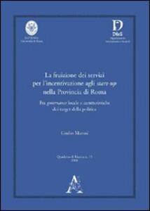 La fruizione dei servizi per l'incentivazione agli start-up nella provincia di Roma. Fra governance locale e caratteristiche dei target della politica