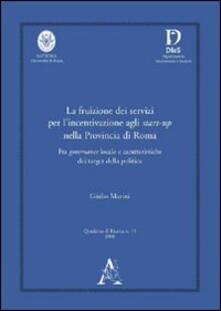 La fruizione dei servizi per l'incentivazione agli start-up nella provincia di Roma. Fra governance locale e caratteristiche dei target della politica - Giulio Marini - copertina
