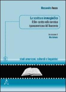 La scrittura immaginifica. Il film-scritto nella narrativa ispanoamericana del Novecento - Vito Galeota,Alessandro Rocco - copertina