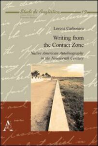 Foto Cover di Writing from the contact zone. Native american autobiography in the nineteenth century, Libro di Lorena Carbonara, edito da Aracne