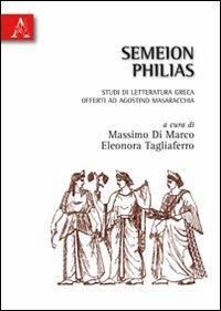 Semeion philias. Studi di letteratura greca offerti ad Agostino Masaracchia - Di Marco Massimo Tagliaferro Eleonora - wuz.it