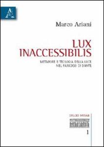 Foto Cover di Lux inaccessibilis. Metafore e teologia della luce nel Paradiso di Dante, Libro di Marco Ariani, edito da Aracne