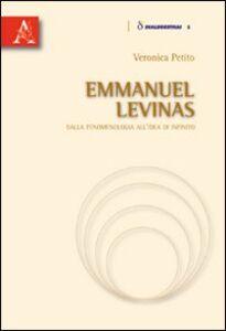 Foto Cover di Emmanuel Levinas. Dalla fenomenologia all'idea di infinito, Libro di Veronica Petito, edito da Aracne