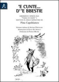 'E cunte... d' 'e bbestie. Liberamente ispirato alle favole di Esopo e adattato alla lingua napoletana da Giuseppina Capobianco. Testo napoletano e italiano - Capobianco Giuseppina - wuz.it