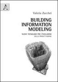 Building information modeling. Nuove tecnologie per l'evoluzione della progettazione - Zacchei Valeria - wuz.it