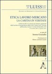 Etica, lavoro, mercato: la Caritas in veritate. Scritti raccolti in occasione dei seminari organizzati dalla facoltà di giurisprudenza della LUISS «Guido Carli»