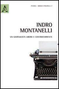 Foto Cover di Indro Montanelli. Un giornalista libero e controcorrente, Libro di Francesco Curridori, edito da Aracne