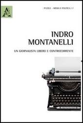 Indro Montanelli. Un giornalista libero e controcorrente