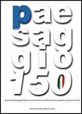 Villari alessandro - paesaggio 150. sguardi sul paesaggio italiano