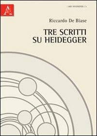 Tre scritti su Heidegger - De Biase Riccardo - wuz.it