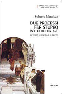 Foto Cover di Due processi per stupro in epoche lontane. La storia di Giselda e di Martia, Libro di Roberto Mendoza, edito da Aracne
