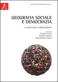 Geografia sociale e democrazia - Cerreti Claudio Dumont Isabelle Tabusi Massimiliano - wuz.it