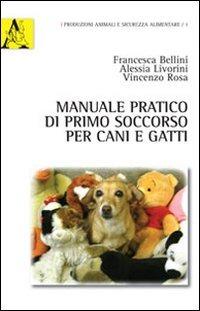 Manuale pratico di primo soccorso per cani e gatti - Bellini Francesca Liverini Alessia Rosa Vincenzo - wuz.it