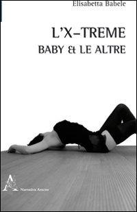 L' L' X-treme. Baby & le altre - Babele Elisabetta - wuz.it