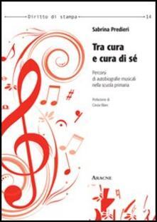 Tra cura e cura di sé. Percorsi di autobiografie musicali nella scuola primaria - Sabrina Predieri - copertina