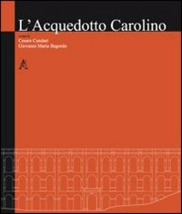 Foto Cover di L' acquedotto Carolino, Libro di Cesare Cundari,Giovanni M. Bagordo, edito da Aracne