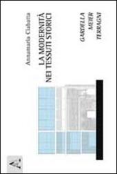 La modernita nei tessuti storici. Gardella, Meier, Terragni