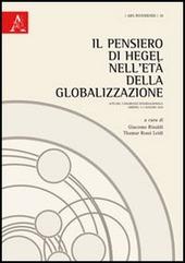 Il pensiero di Hegel nell'età della globalizzazione. Atti del Congresso internazionale (Urbino, 3-5 giugno 2010)