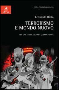 Foto Cover di Terrorismo e mondo nuovo. Per una storia del post Guerra fredda, Libro di Leonardo Raito, edito da Aracne