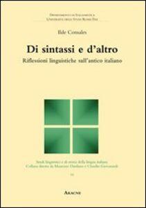 Libro Di sintassi e d'altro. Riflessioni linguistiche sull'antico italiano Ilde Consales