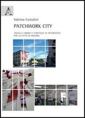 Patchwork city. Tasselli urbani e strategie di intervento per la citta di Ancona