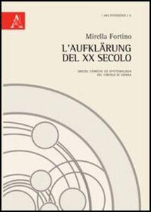 Foto Cover di L' Aufklärung del XX secolo. Origini storiche ed epitemiologia del Circolo di Vienna, Libro di Mirella Fortino, edito da Aracne