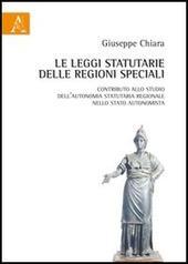 Le leggi statutarie delle Regioni speciali. Contributo allo studio dell'autonomia statutaria regionale nello Stato autonomista