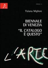 Biennale di Venezia. «Il catalogo e questo»