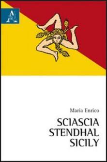 Sciascia, Stendhal, Sicily - Maria Enrico - copertina