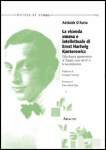 Foto Cover di La vicenda umana e intellettuale di Ernst Hartwig Kantorowicz. Dalla doppia appartenenza al «doppio corpo del re» e la sua evoluzione, Libro di Adelaide D'Auria, edito da Aracne