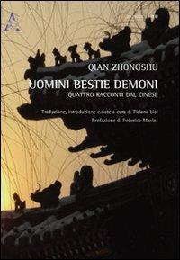 Uomini bestie demoni. Quattro racconti tradotti dal cinese - Qian Zhongshu - wuz.it
