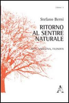 Ritorno al sentire naturale. Arte, narrativa, filosofia - Stefano Berni - copertina