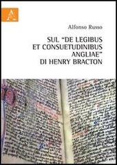 Sul «De legibus et consuetudinibus angliae» di Henry Bracton