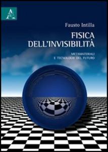 Libro Fisica dell'invisibilità. Metamateriali e tecnologie del futuro Fausto Intilla
