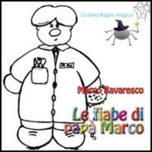 Foto Cover di Le fiabe di papà Marco, Libro di Marco Bavaresco, edito da Aracne