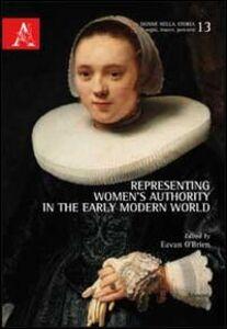 Foto Cover di Representing women's authority in the early modern world, Libro di Eavan O'Brien, edito da Aracne
