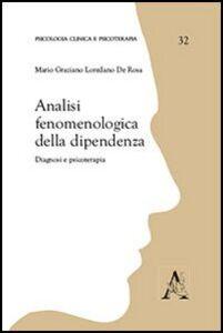 Foto Cover di Analisi fenomenologiche della dipendenza. Diagnosi e psicoterapia, Libro di M. Graziano De Rosa, edito da Aracne