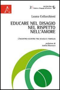 Foto Cover di Educare nel disagio, nel rispetto, nell'amore. L'incontro-scontro tra scuola e famiglia, Libro di Luana Collacchioni, edito da Aracne