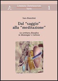 Dal «saggio» alla «meditazione». La scrittura filosofica in Montaigne e Cartesio - Bianchini Sara - wuz.it