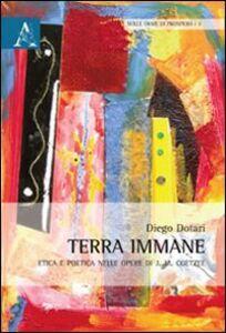 Foto Cover di Terra immane. Etica e poetica nelle opere di J. M. Coetzee, Libro di Diego Dotari, edito da Aracne