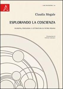 Foto Cover di Esplorando la coscienza. Filosofia, psicologia e letteratura in Pietro Piovani, Libro di Claudia Megale, edito da Aracne