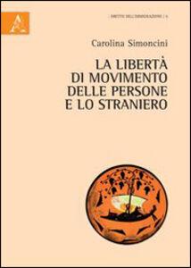 Foto Cover di La libertà di movimento delle persone e lo straniero. Profili costituzionali e comunitari, Libro di Carolina Simoncini, edito da Aracne