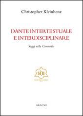 Dante intertestuale e interdisciplinare. Saggi sulla Commedia. Ediz. italiana, inglese, francese e tedesca
