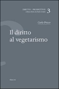 Foto Cover di Il diritto al vegetarismo, Libro di Carlo Prisco, edito da Aracne