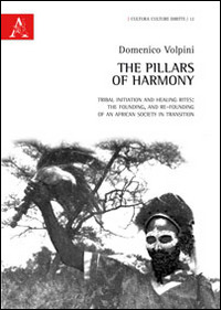 The The pillars of harmony. Tribal initiation and healing rites. The founding, and re-founding of an African society in transition - Volpini Domenico - wuz.it