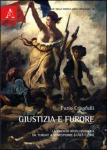 Foto Cover di Giustizia e furore. La Francia rivoluzionaria da Turgot a Robespierre, Libro di Furio Crisafulli, edito da Aracne
