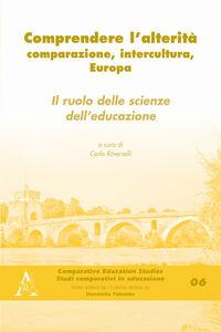 Foto Cover di Comprendere l'alterità. Comparazione, intercultura, Europa. Il ruolo delle scienze dell'educazione, Libro di  edito da Aracne