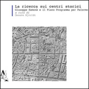 Foto Cover di La ricerca sui centri storici. Giuseppe Samonà e il piano programma per Palermo, Libro di  edito da Aracne