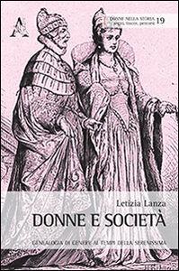 Foto Cover di Donne e società. Geneaologia di genere ai tempi della Serenissima, Libro di Letizia Lanza, edito da Aracne