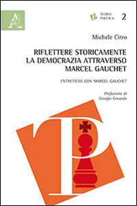 Riflettere storicamente la democrazia attraverso Marcel Gauchet - Michele Citro - copertina
